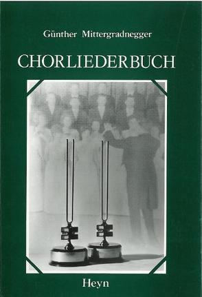 Chorliederbuch von Mittergradnegger,  Günther