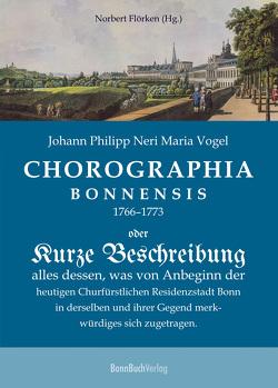 Chorographia Bonnensis 1766–1773 von Flörken,  Norbert, Vogel,  Johann Philipp Nerius Maria