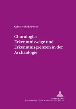 Chorologie: Erkenntniswege und Erkenntnisgrenzen in der Archäologie von Perner,  Gabriele Ulrike