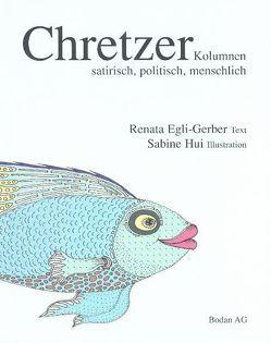 Chretzer, Kolumnen satirisch, politisch, menschlich von Egli-Gerber,  Renata, Hui,  Sabine