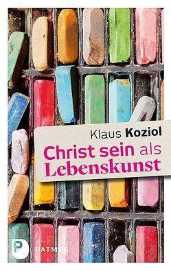 Christ sein als Lebenskunst von Koziol,  Klaus
