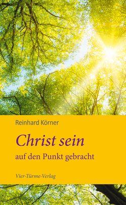 Christ sein auf den Punkt gebracht von Körner,  Reinhard