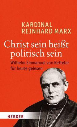 Christ sein heißt politisch sein von Marx,  Reinhard