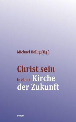Christ sein in einer Kirche der Zukunft von Bollig,  Michael