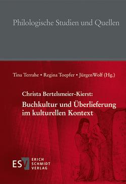 Christa Bertelsmeier-Kierst: Buchkultur und Überlieferung im kulturellen Kontext von Beeck,  Annkathrin, Bertelsmeier-Kierst,  Christa, Terrahe,  Tina, Toepfer,  Regina, Wolf,  Jürgen