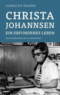 Christa Johannsen – ein erfundenes Leben von Franke,  Albrecht