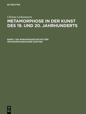 Christa Lichtenstern: Metamorphose in der Kunst des 19. und 20. Jahrhunderts / Die Wirkungsgeschichte der Metamorphosenlehre Goethes von Lichtenstern,  Christa
