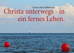 Christa unterwegs – in ein fernes Leben. von Hillebrand,  Christa Maria