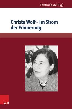 Christa Wolf – Im Strom der Erinnerung von Gansel,  Carsten