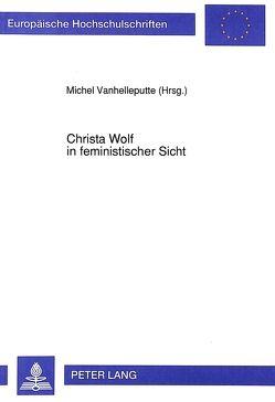 Christa Wolf in feministischer Sicht von Vanhelleputte,  Michel