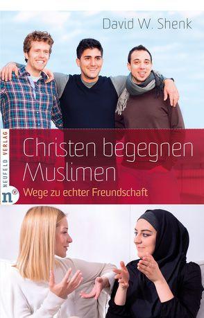Christen begegnen Muslimen von Geist,  Heike, Shenk,  David W