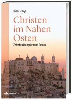 Christen im Nahen Osten von Vogt,  Matthias