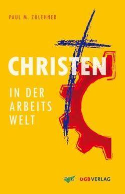 Christen in der Arbeitswelt von Zulehner,  Paul M.