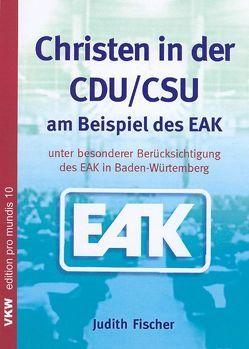 Christen in der CDU /CSU am Beispiel des EAK von Fischer,  Judith