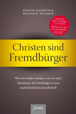 Christen sind Fremdbürger von Hauerwas,  Stanley, Willimon,  William H.