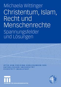 Christentum, Islam, Recht und Menschenrechte von Wittinger,  Michaela