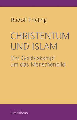 Christentum und Islam von Frieling,  Rudolf, Suckau,  Arnold, Wellershof-Schuur,  Ilse