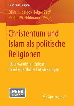 Christentum und Islam als politische Religionen von Hidalgo,  Oliver, Hildmann,  Philipp W., Zapf,  Holger