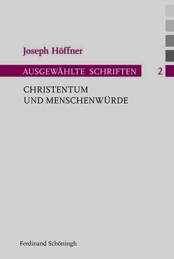 Christentum und Menschenwürde von Althammer,  Jörg, Höffner,  Joseph, Nothelle-Wildfeuer,  Ursula