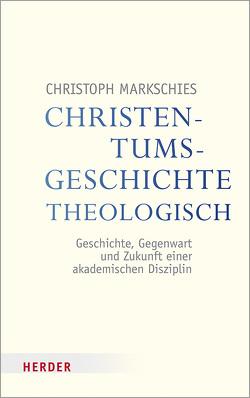 Christentumsgeschichte theologisch von Markschies,  Christoph
