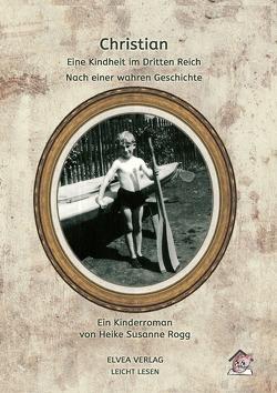 Christian – Eine Kindheit im Dritten Reich von Rogg,  Heike Susanne, Verlag,  Elvea