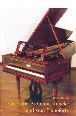 Christian Erdmann Rancke und sein Pianoforte von Dohr,  Christoph