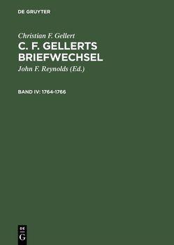 Christian F. Gellert: C. F. Gellerts Briefwechsel / 1764–1766 von Gellert,  Christian F, Reynolds,  John F.