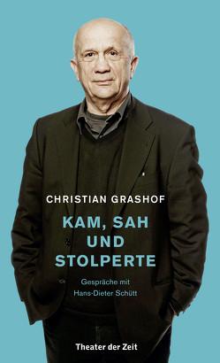 Christian Grashof. Kam, sah und stolperte von Grashof,  Christian, Schütt,  Hans-Dieter