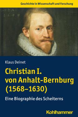 Christian I. von Anhalt-Bernburg (1568-1630) von Deinet,  Klaus