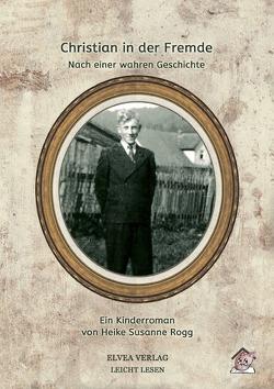 Christian in der Fremde von Rogg,  Heike Susanne, Verlag,  Elvea