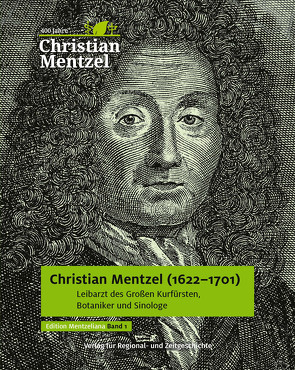 Christian Mentzel (1622-1701) von Böger,  Astrid, Hartmann,  Wolf D., Koch,  Stefan, Mollitor,  Markus, Nixdorf,  Brigitte, Scholz,  Melanie, Strohfeldt,  Guido