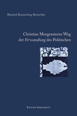 Christian Morgensterns Weg der Verwandlung des Politischen von Kannenberg-Rentschler,  Manfred, Lenz,  Johannes