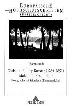 Christian Philipp Koester (1784-1851)- Maler und Restaurator von Rudi,  Thomas