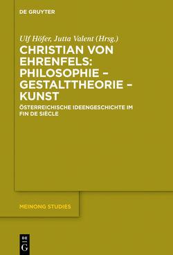 Christian von Ehrenfels: Philosophie – Gestalttheorie – Kunst von Höfer,  Ulf, Valent,  Jutta