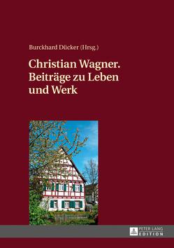 Christian Wagner. Beiträge zu Leben und Werk von Dücker,  Burckhard