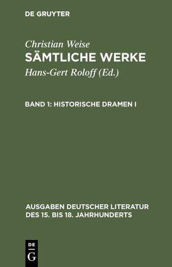 Christian Weise: Sämtliche Werke / Historische Dramen I von Lindberg,  John D-, Weise,  Christian