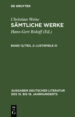 Christian Weise: Sämtliche Werke. / Lustspiele III von Roloff,  Hans-Gert, Weise,  Christian