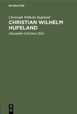 Christian Wilhelm Hufeland von Goeschen,  Alexander, Hufeland,  Christoph Wilhelm