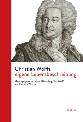 Christian Wolffs eigene Lebensbeschreibung von Wolff,  Christian, Wuttke,  Johann Karl Heinrich