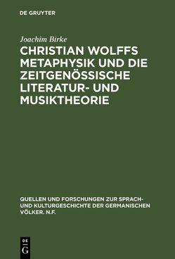 Christian Wolffs Metaphysik und die zeitgenössische Literatur- und Musiktheorie von Birke,  Joachim