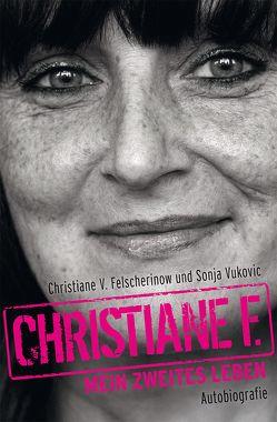 Christiane F. – Mein zweites Leben von Felscherinow,  Christiane V., Vukovic,  Sonja