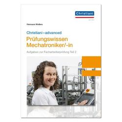 Christiani-advanced Prüfungswissen Mechatroniker/-in von Wellers,  Hermann