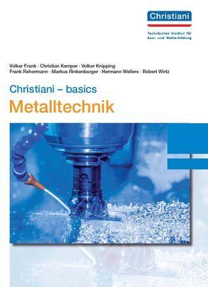 Christiani – basics Metalltechnik von Frank,  Volker, Kemper,  Christian, Knipping,  Volker, Rehermann,  Frank, Rinkenburger,  Markus, Wellers,  Hermann, Wirtz,  Robert