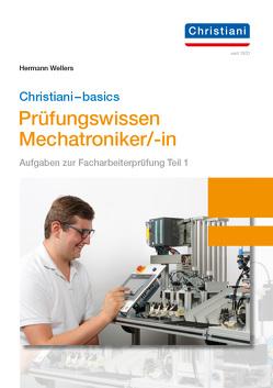 Christiani-basics-Prüfungswissen Mechatroniker/-in von Wellers,  Hermann