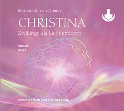 Christina, Band 1: Zwillinge als Licht geboren (CD) von Good,  Nicola, von Dreien,  Bernadette