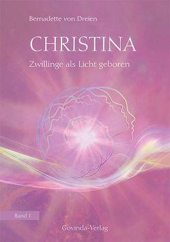Christina, Band 1: Zwillinge als Licht geboren von von Dreien,  Bernadette