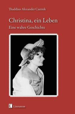 Christina, ein Leben von Czernik,  Thaddäus A.