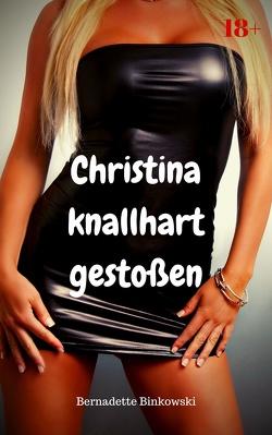 Christina – knallhart gestoßen von Binkowski,  Bernadette