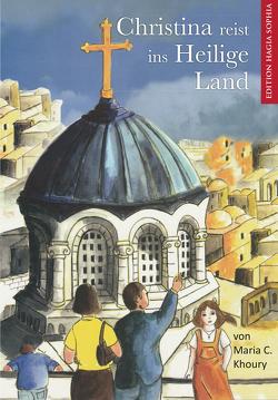Christina reist ins Heilige Land von Dedousi,  Fotini, Fernbach,  Margarete, Khoury,  Maria C.