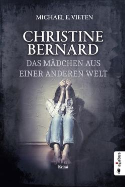 Christine Bernhard. Das Mädchen aus einer anderen Welt von Michael E.,  Vieten